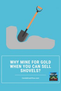 why mine for gold when you can sell shovels